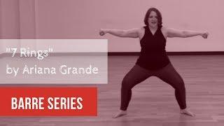 """7 Rings"" by Ariana Grande Barre Series"