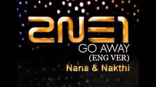 2NE1 - Go Aways (ENG ver. Cover) NanaNakthi