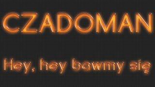 CZADOMAN - Hey, hey bawmy się // TEKST