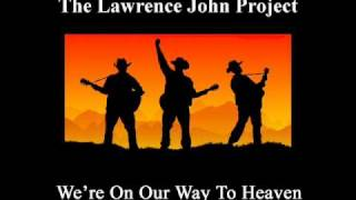 Lawrence John Project - We're On Our Way To Heaven