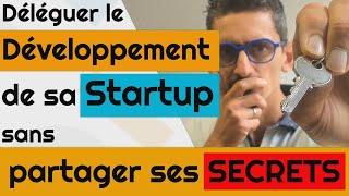 Déléguer le développement de sa startup, sans partager ses secrets