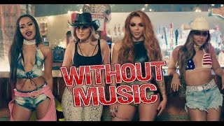 Little Mix - Without Music - No More Sad Songs - SHREDS
