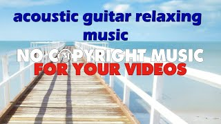 no copyright music - acoustic guitar relaxing music