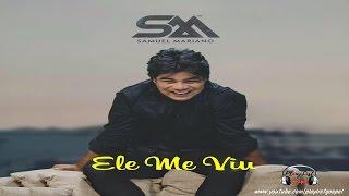 SAMUEL MARIANO - ELE ME VIU (AO VIVO) C/ Letra