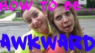 HOW TO BE awkward | Oksana