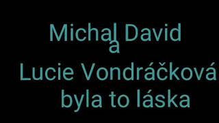 Michal David a Lucie Vondráčková byla to láska+text