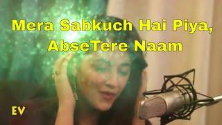 "Mera Sab Kuch Hai Piya, Abse Tere Naam ""WHATSAPP STATUS"""