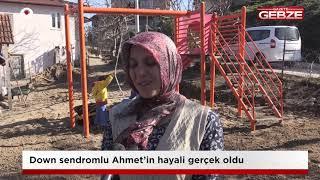 Down sendromlu Ahmet'in hayali gerçek oldu