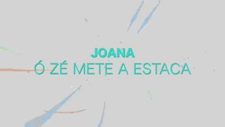 Joana - Ó Zé mete a estaca (Lyric video)
