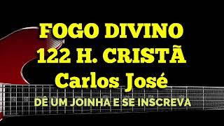 FOGO DIVINO-122 HARPA CRISTÃ-Carlos José