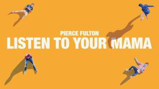 Pierce Fulton - Listen To Your Mama