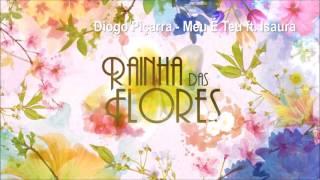 Diogo Piçarra - Meu É Teu ft. Isaura | Rainha das Flores (PC APENAS)
