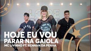 Hoje eu vou parar na gaiola - MC Livinho ft. Rennan da Penha - Lore Improta   Coreografia
