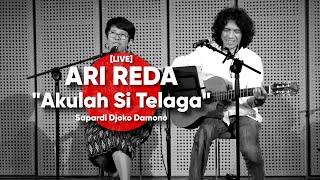 ARI REDA - Akulah Si Telaga  - Sapardi Djoko Damono [LIVE]