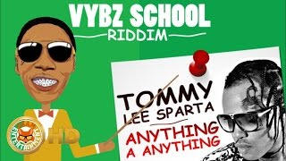 Tommy Lee Sparta - Anything A Anything (Raw) [Vybz School Riddim] October 2016