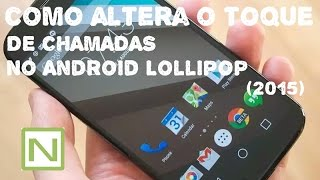 COMO ALTERAR O TOQUE (MÚSICA) DE CHAMADA NO ANDROID LOLLIPOP  (2015)