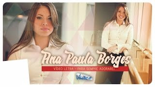 Ana Paula Borges - Para Sempre Adorarei - Vídeo Letra