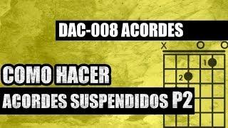 DAC 008 COMO HACER ACORDES SUSPENDIDOS
