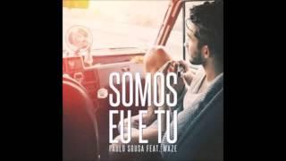 Somos eu e tu-Paulo Sousa ft. WAZE-letra