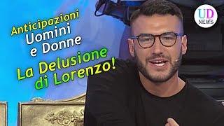 Anticipazioni Uomini e Donne: La Delusione di Lorenzo!