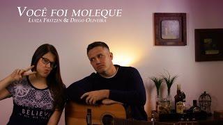 Sofia Oliveira -  Você foi moleque (Cover Luiza Fritzen feat Diego Oliveira)
