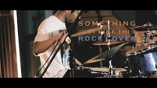 The Chainsmokers & Coldplay - Something Just Like This - Rock Cover By Jeje GuitarAddict ft Oki
