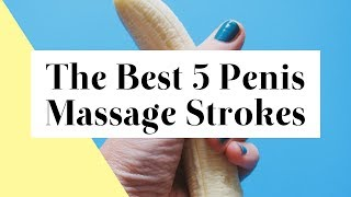 5 Penis Massage Strokes That Drive Your Lover Wild