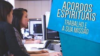 Acordos Espirituais - Trabalho e a sua missão