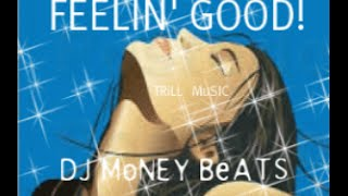 FEELIN' GOOD! {TRiLL MuSIC} *DJ MiX* by DJ MoNEY BeATS Video