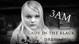 DON'T WEAR A BLACK DRESS AT 3AM!