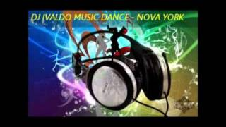 DJ IVALDO - MUSIC DANCE - NOVA YORK