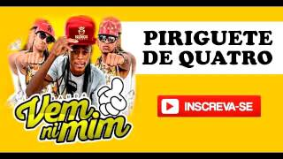 PIRIGUETE DE 4 | VEM NI MIM | ( MÚSICA NOVA ) MAIO 2016