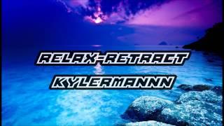 Kylermannn - Relax-Retract (Progressive Slow Trance)