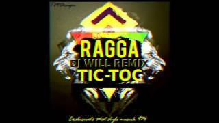 DJ WILL REMIX-RAGGA-TIC-TOC (2017)