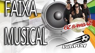 FAIXA MUSICAL #01 OZ BAMBAZ DAQUELE JEITO A VOLTA DE RUBINHO