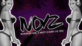BONAFIDE GIRL X VALET X BABY ITS YOU (DJ NOIZ REMIX)