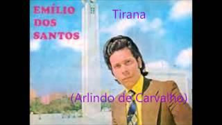 Emílio dos Santos - Tirana (Arlindo de Carvalho)