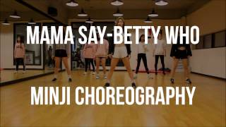 Mama Say-Betty Who | Minji Choreography | Peace Dance
