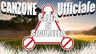CAZZA DI SICUREZZO - CANZONE UFFICIALE