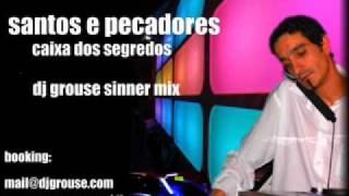santos e Pecadores- caixa dos segredos -  dj grouse mix.wmv