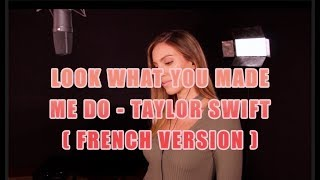 LOOK WHAT YOU MADE ME DO ( FRENCH VERSION ) TAYLOR SWIFT ( SARA'H COVER )