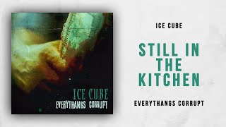 Ice Cube - Still In The Kitchen (Everythangs Corrupt)