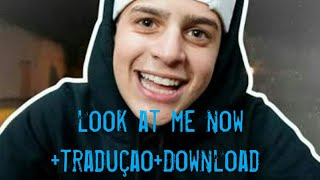 Look at Me Now + Traduçao  [JON VLOGS] + Download
