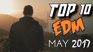 TOP 10 EDM Songs of May 2017