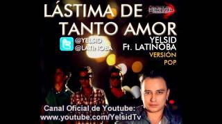 Yelsid Ft Latinoba   Lastima De Tanto Amor Version Pop