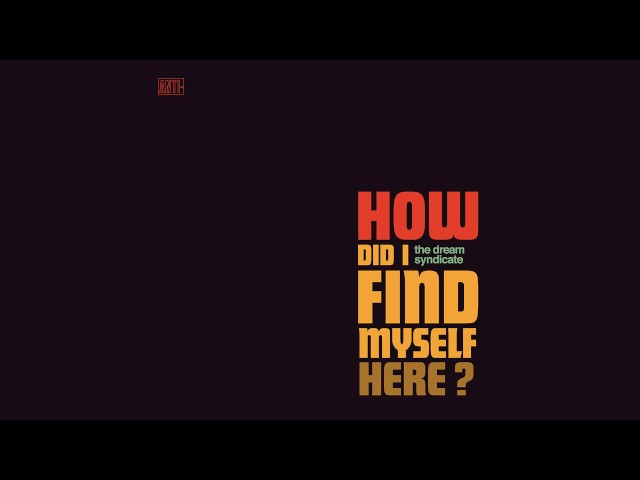 "Disco completo ""How Did I Find Myself Here"" de The Dream Syndicate, publicado en 2017."