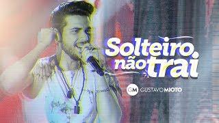 Gustavo Mioto - SOLTEIRO NÃO TRAI - Vídeo Oficial