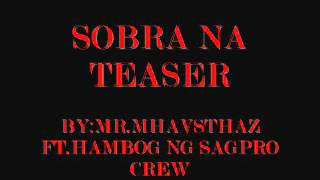 SOBRA NA By:MR.MHAVSTHAZ FT.HAMBOG NG SAGPRO CREW