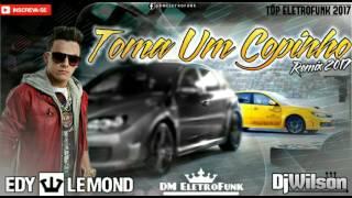 ELETRO FUNK 2017 - Dj Wilson Feat. Edy Lemond -Toma Um Copinho (Remix 2017)