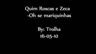 Quim Roscas -Oh se mariquinhas